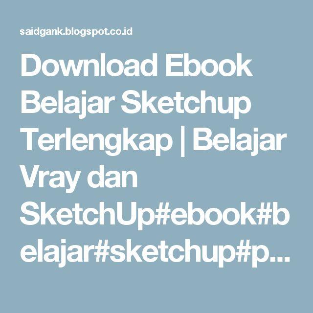 Download Ebook Belajar Sketchup Terlengkap | Belajar Vray dan SketchUp#ebook#belajar#sketchup#pdf