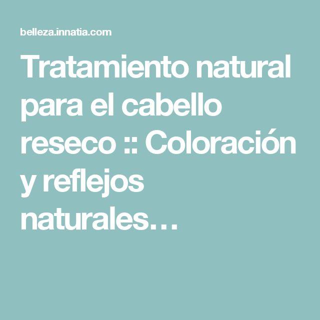 Tratamiento natural para el cabello reseco :: Coloración y reflejos naturales…