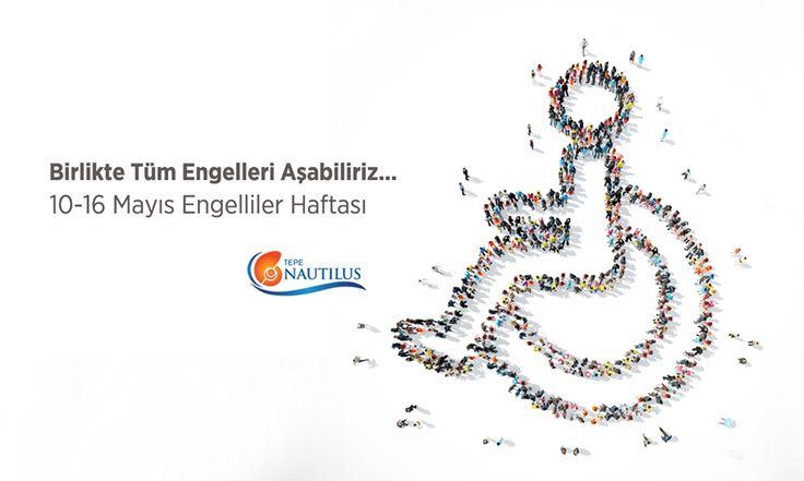 Tüm engelleri birlikte aşabiliriz: 10 - 16 Mayıs Engelliler Haftası.