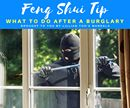 Feng Shui Tip!!!  What To Do After A Burglary  There is nothing worse than being robbed! The invasion of our privacy can be devastating. One thing you must do what this happens is to immediately cleanse the negative energy. Use a mixture of salt and saffron water and clean all the doorways and windows of your home. Go around each opening three times in a clockwise direction. Then place the salty saffron solution at your doorway and leave it for three days and leave the lights on there too…
