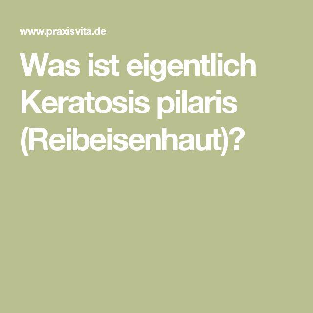 Was ist eigentlich Keratosis pilaris (Reibeisenhaut)?