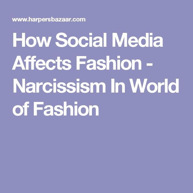 How Social Media Affects Fashion - Narcissism In World of Fashion