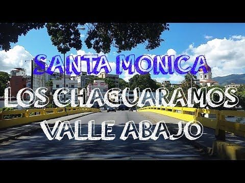 PASEA POR SANTA MONICA ,LOS CHAGUARAMOS,VALLE ABAJO - YouTube