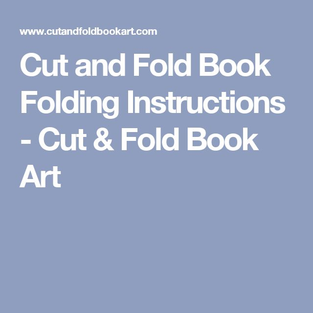 Cut and Fold Book Folding Instructions - Cut & Fold Book Art- these instructions explain the various methods used for cut and fold. No patterns are provided, just explanations.