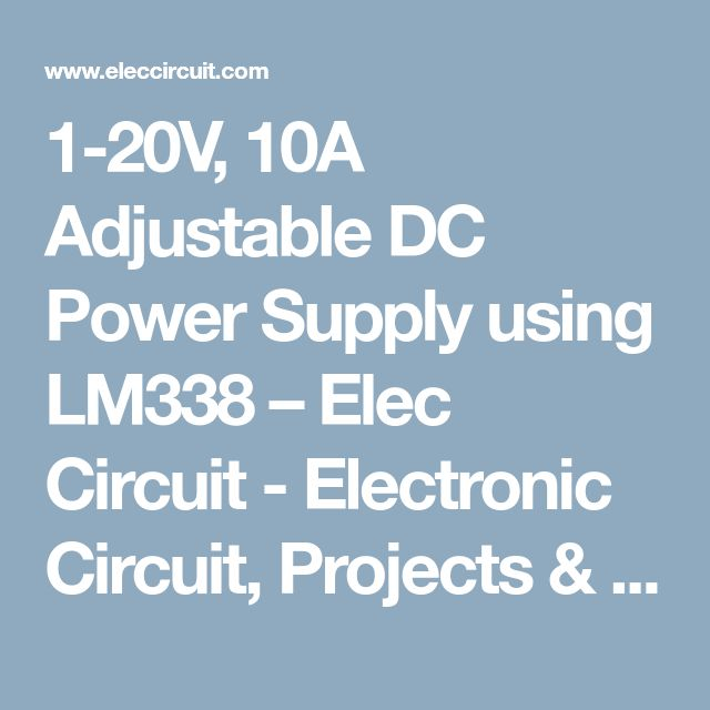 1-20V, 10A Adjustable DC Power Supply using LM338 – Elec Circuit - Electronic Circuit, Projects & Learning