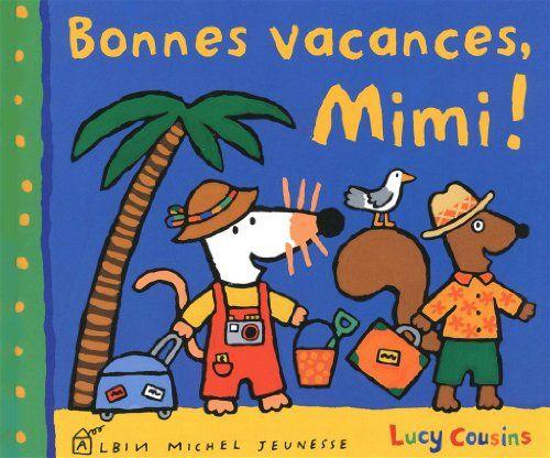 Bonne vacances, Mimi ! by Lucy Cousins https://www.amazon.ca/dp/2226195386/ref=cm_sw_r_pi_dp_IMVsxbY5WB00K