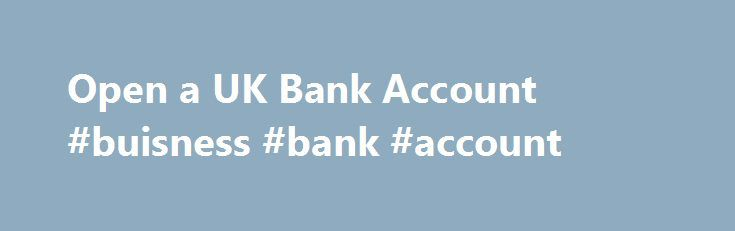 Open a UK Bank Account #buisness #bank #account http://massachusetts.remmont.com/open-a-uk-bank-account-buisness-bank-account/  Which option is best for you? Your best option depends somewhat on your personal circumstances. If you are a high net worth individual (as determined by the bank but usually over $1M) there are offshore services set up by the major UK banks and Option 1 may be your best option. If you are a working traveller or in the process of moving to the UK – Option 3 is the…
