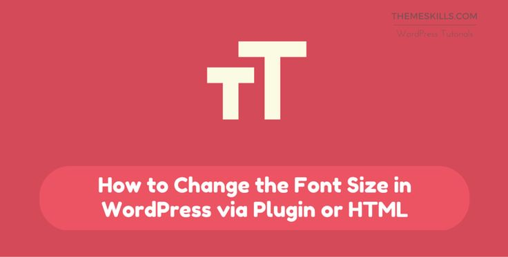 How to Change the Font Size in WordPress via Plugin or HTML!