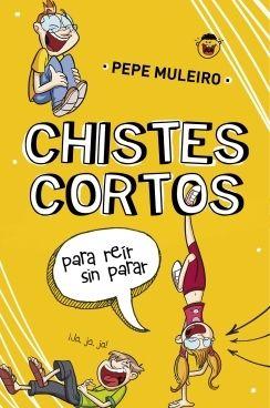 Chistes cortos para reír sin parar / Pepe Muleiro. ¡Llegan los mejores chistes para que la risa no acabe nunca!