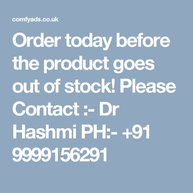 Order today before the product goes out of stock!  Please Contact :- Dr Hashmi PH:- +91 9999156291