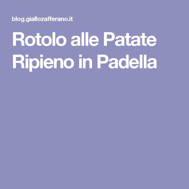 Rotolo alle Patate Ripieno in Padella