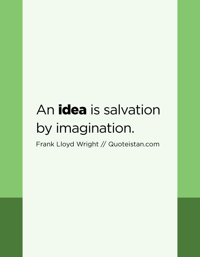 Top 10 Quotes On Ideas An Idea Is Salvation By Imagination 10th Quotes Quotes Inspirational Quotes