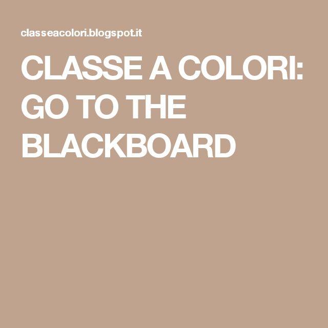 CLASSE A COLORI: GO TO THE BLACKBOARD