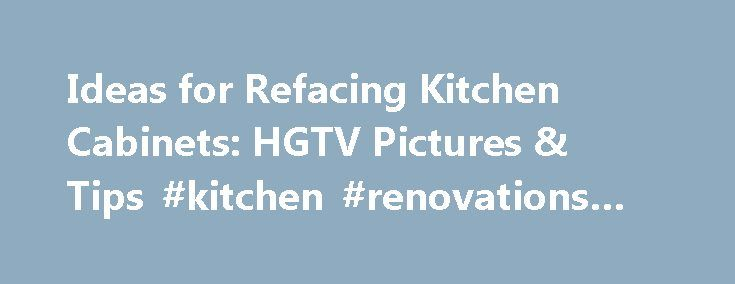 Ideas for Refacing Kitchen Cabinets: HGTV Pictures & Tips #kitchen #renovations #perth http://kitchen.remmont.com/ideas-for-refacing-kitchen-cabinets-hgtv-pictures-tips-kitchen-renovations-perth/  #reface kitchen cabinets # Ideas for Refacing Kitchen Cabinets With laminate or wood veneers laid over the existing cabinet boxes, you can change the style, color, wood type even the associated historical era. Those avocado green cabinets so popular in the 70s can be transformed into the…