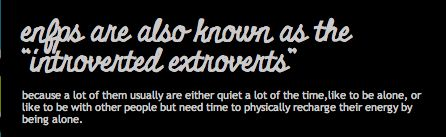 ENFP- Introverted Extroverts. So true.
