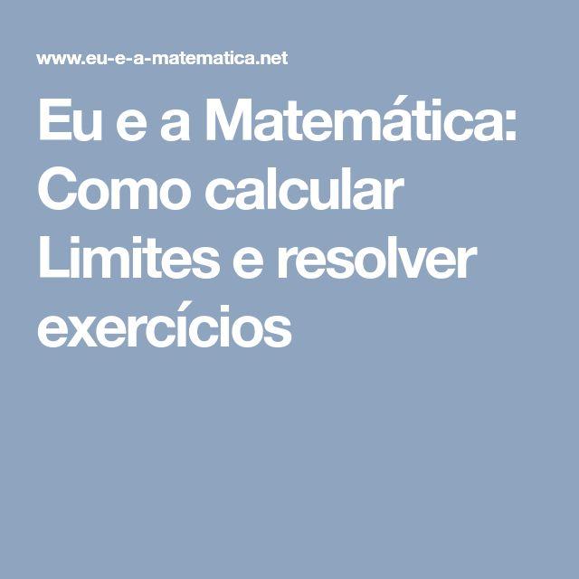 Eu e a Matemática: Como calcular Limites e resolver exercícios