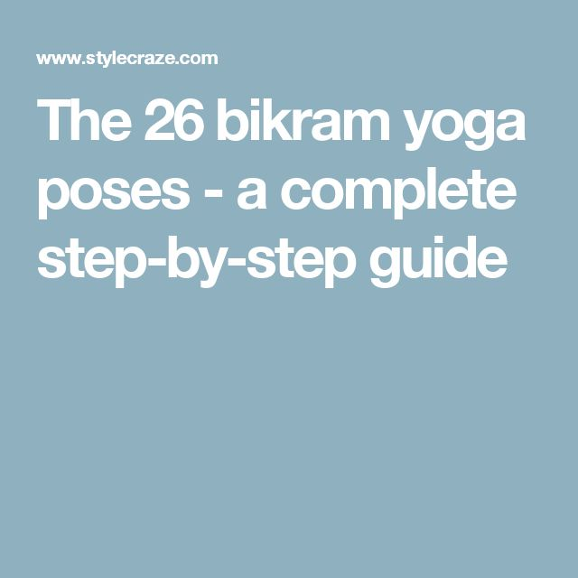 The 26 bikram yoga poses - a complete step-by-step guide
