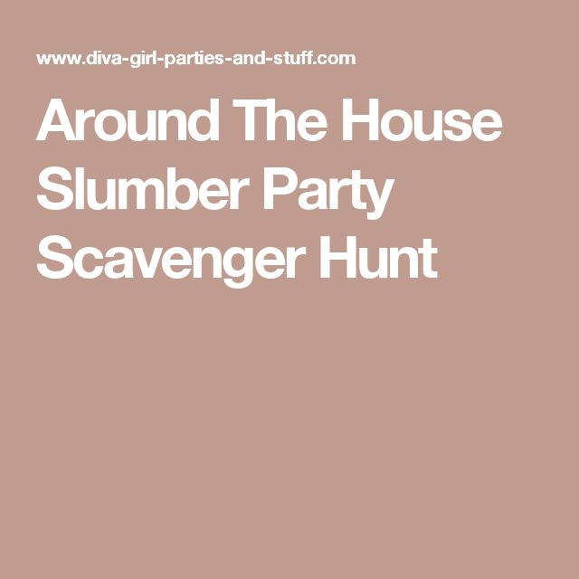 Around The House Slumber Party Scavenger Hunt