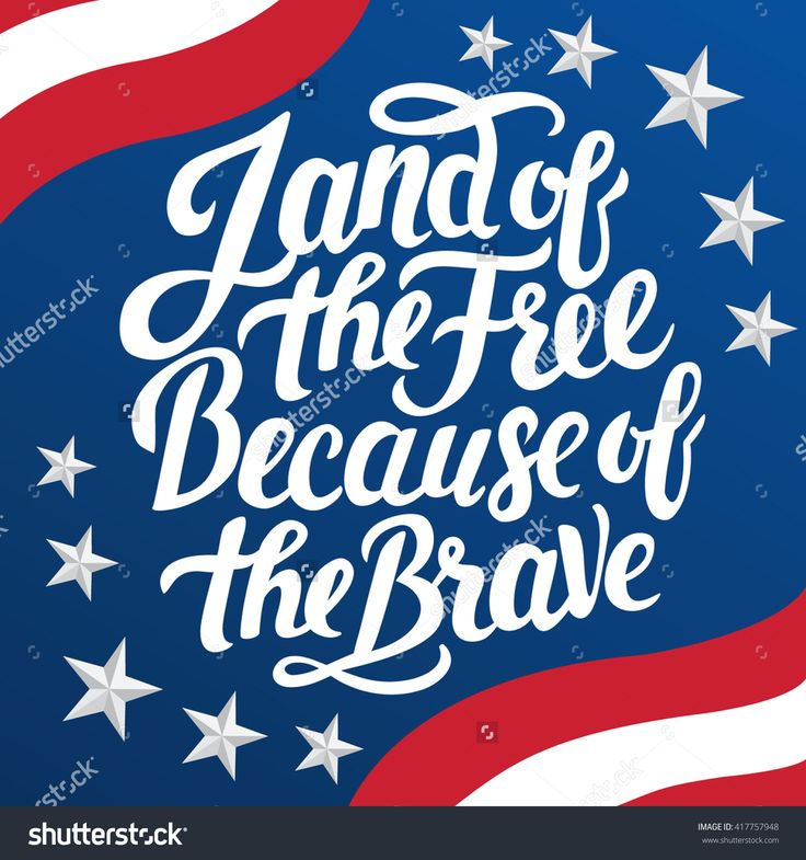 Land of the Free because of the Brave - Happy Independence, The Memorial, The Veterans Day greeting poster with lettering