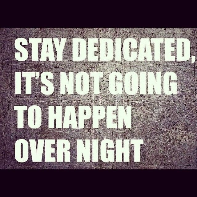 Stay Dedicated, Its Not Going To Happen Overnight Quotes Fitness Motivation  Exercise Fitness Quotes Workout