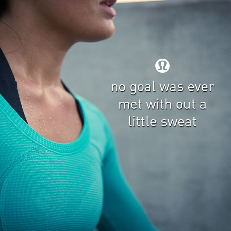 no goal was ever met without a little sweat.