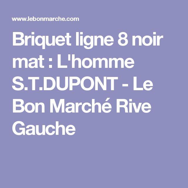 Briquet ligne 8 noir mat : L'homme S.T.DUPONT - Le Bon Marché Rive Gauche