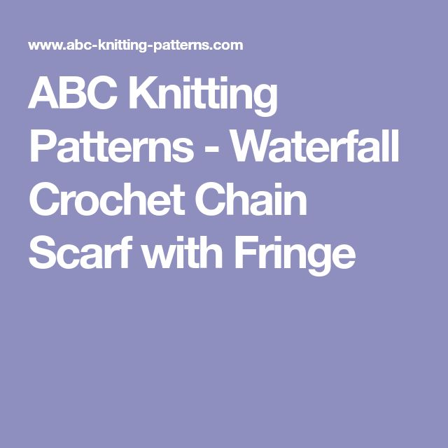 ABC Knitting Patterns - Waterfall Crochet Chain Scarf with Fringe