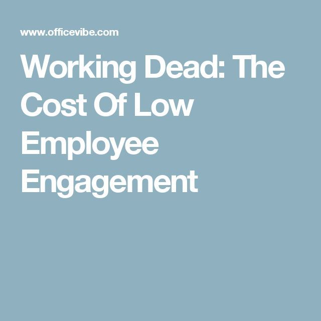 Working Dead: The Cost Of Low Employee Engagement