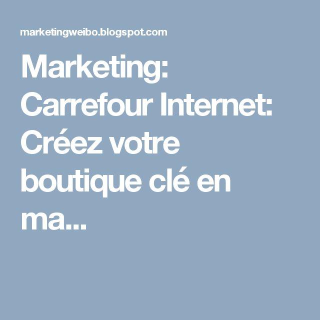 Marketing: Carrefour Internet: Créez votre boutique clé en ma...