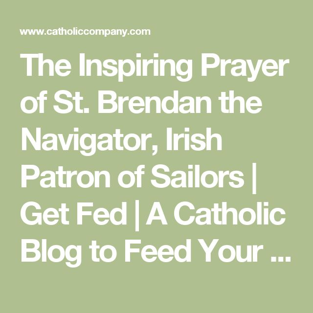 The Inspiring Prayer of St. Brendan the Navigator, Irish Patron of Sailors | Get Fed | A Catholic Blog to Feed Your Faith