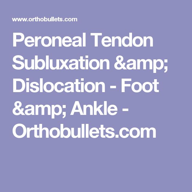 Peroneal Tendon Subluxation & Dislocation - Foot & Ankle - Orthobullets.com