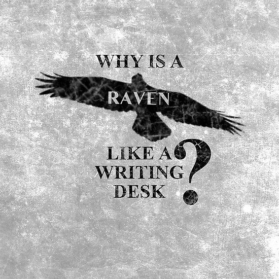raven like a writing desk Carrol, before he left the earth, left a mocking and cryptic note stating that a raven was like a writing desk because both are nevar put back-end front.