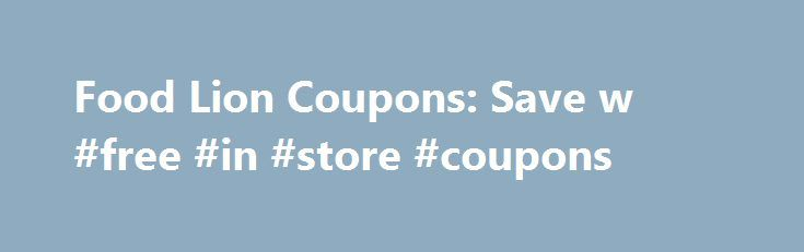 Food Lion Coupons: Save w #free #in #store #coupons http://coupons.remmont.com/food-lion-coupons-save-w-free-in-store-coupons/  #food lion coupons # Food Lion Coupons – October 2016 It happens every year and never gets easier summer s last kiss of sun is upon us. It s time to say goodbye to sundresses, sandals and BBQ s, only to make way for boots, soups, and stew season. Pool parties, outdoor games, and hot dogs on the grill are now a sizzling fantasy, and back-to-school traffic, stressed…
