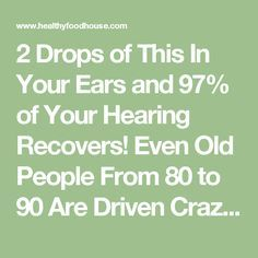 2 Drops of This In Your Ears and 97% of Your Hearing Recovers! Even Old People From 80 to 90 Are Driven Crazy by This Simple and Natural Remedy