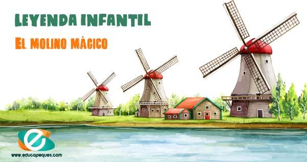 Leyendas Cortas Para Ninos De Primaria El Molino Magico Leyenda Corta Para Ninos Los Mejores Cuentos Infantiles Cuentos Cortitos