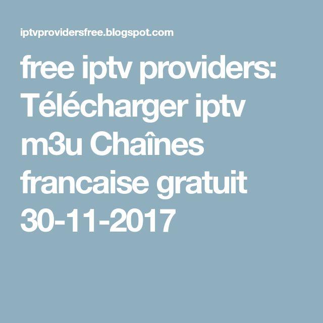 free iptv providers: Télécharger iptv m3u Chaînes francaise gratuit 30-11-2017