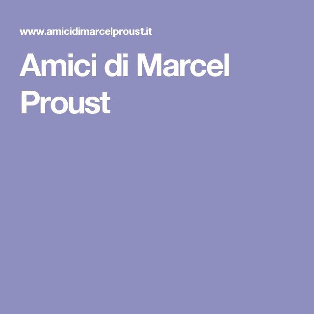 """Italy~ Amici di Marcel Proust: """"Marcel Proust è lo scrittore francese più tradotto e diffuso al mondo ed uno dei più importanti della letteratura europea del Novecento. La sua vita si snoda nel periodo compreso tra la repressione della Comune di Parigi e gli anni immediatamente successivi alla prima guerra mondiale; la trasformazione della società francese in quel periodo,..."""" Site"""