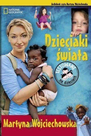 """Martyna Wojciechowska, """"Dzieciaki świata"""", National Geographic Society, Warszawa 2013. Jedna płyta CD, 2 godz. 5 min. Czyta autorka."""