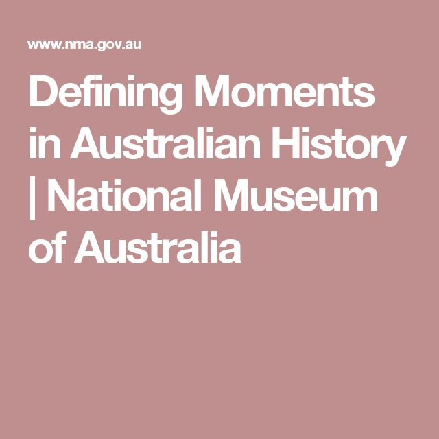 Defining Moments in Australian History   National Museum of Australia