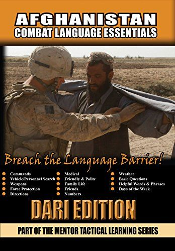 Dari Combat Language Essentials  Learn Afghanistan Dari Language  Covers Commands, Vehicle/Personnel Search, Weapons,  Force Protection, Directions, Medical, Friendly & Polite,  Family Life, Friends, Numbers, Weather, Basic Questions,  Days of the Week, and more