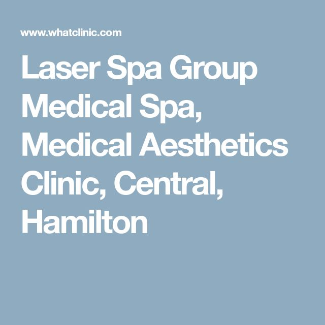 Laser Spa Group Medical Spa, Medical Aesthetics Clinic, Central, Hamilton
