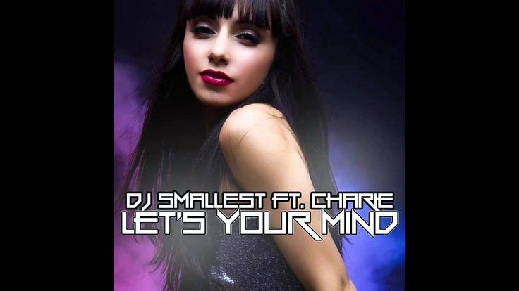 DJ Smallest ft Charie - Let`s Your Mind ( Audio )