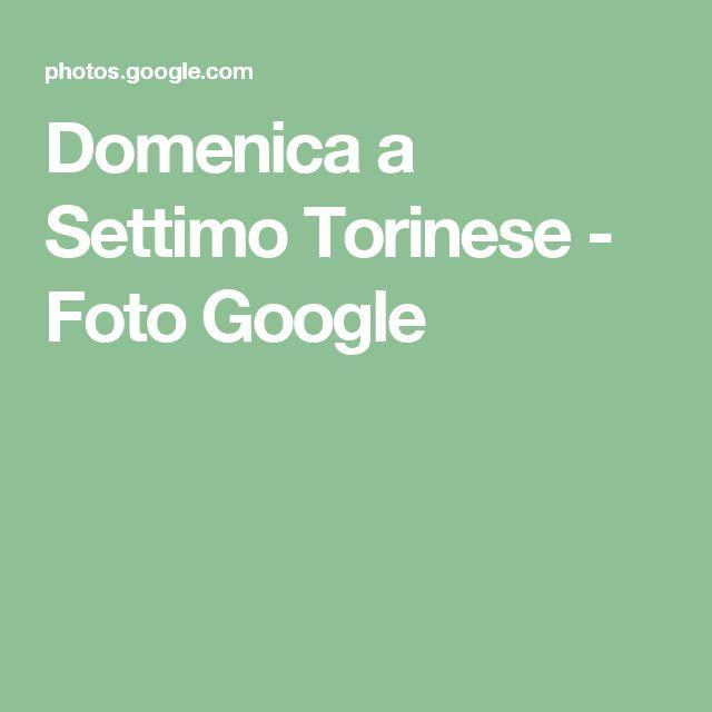 Domenica a Settimo Torinese - Foto Google