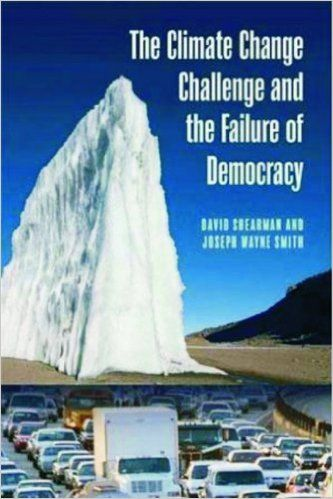 Climate change challenge and the failure of democracy by David Shearman and Joseph Wayne Smith. Classmark: 21.1.SHE.1a