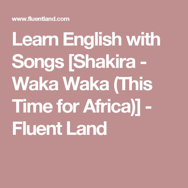 Learn English with Songs [Shakira - Waka Waka (This Time for Africa)] - Fluent Land