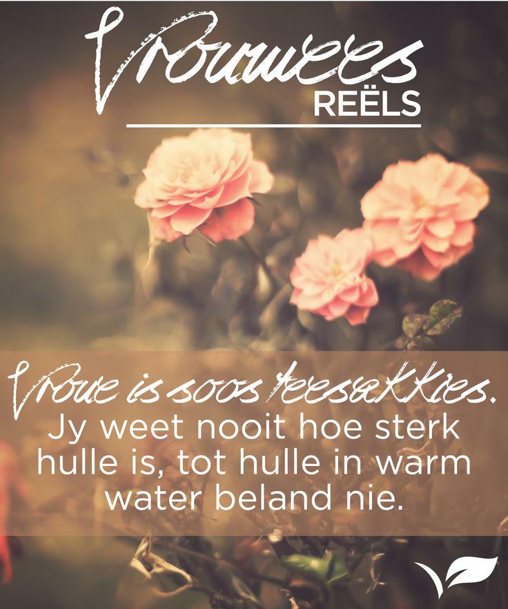 Vroue is soos teesakkies. Jy weet nooit hoe sterk hulle is tot hulle in warm water beland nie. #Vrouwees