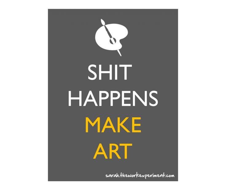 Shit happens. Make art.