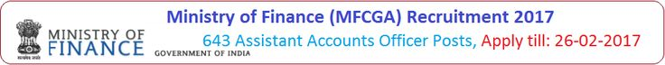 MFCGA has announced 643 Assistant Accounts Officer Posts notification, apply application form till 26th Feb 2017, finmin.nic.in, Exam Syllabus, Exam Pattern, Important Date