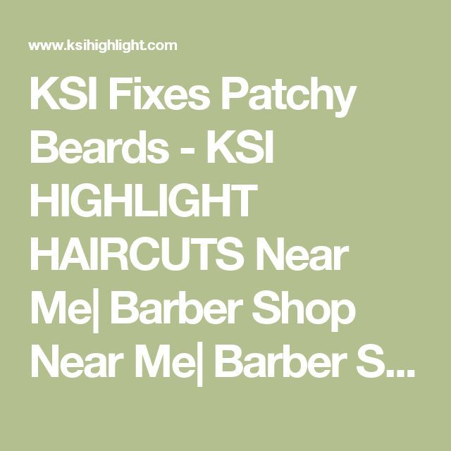 KSI Fixes Patchy Beards   - KSI HIGHLIGHT HAIRCUTS Near Me| Barber Shop Near Me| Barber School Near Me