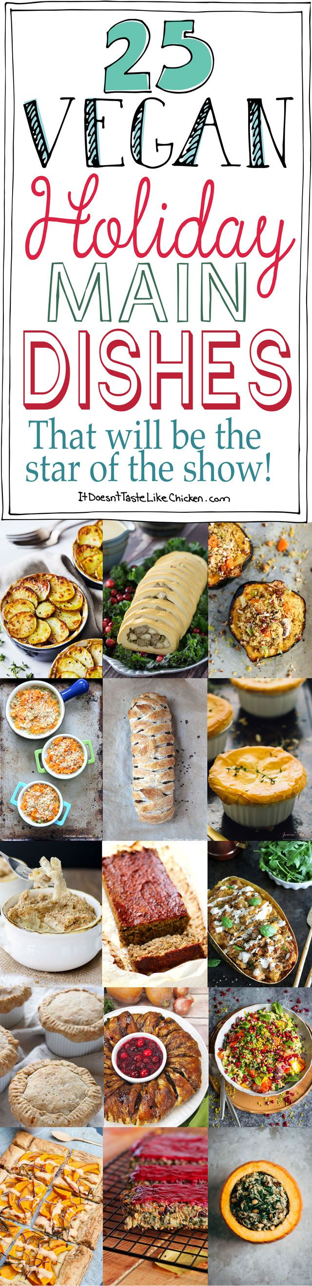 25 Vegan Holiday Main Dishes That Will be the Star of the Show! Perfect centerpiece dishes for Thanksgiving and Christmas. Lentil loaves, stuffed squash, pot pies, shepherd's pie, tarts, wellingtons, and all things totally centerpiece worthy. #itdoesnttastelikechicken